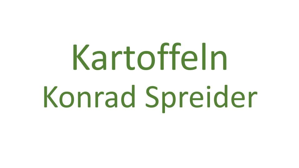 Konrad Spreider Kartoffeln