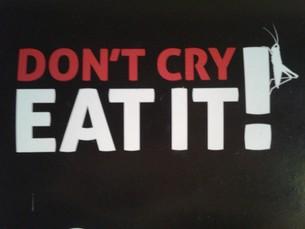 Don´t cry - eat it! Die Spezialitsten für Insekten und ihre köstliche Verarbeitung